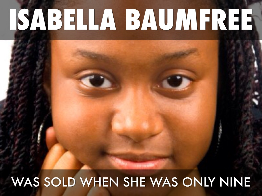 isabella baumfree I sell the shadow, to support the substance sojourner truth a women's rights advocate who would become widely known for a single speech delivered in.