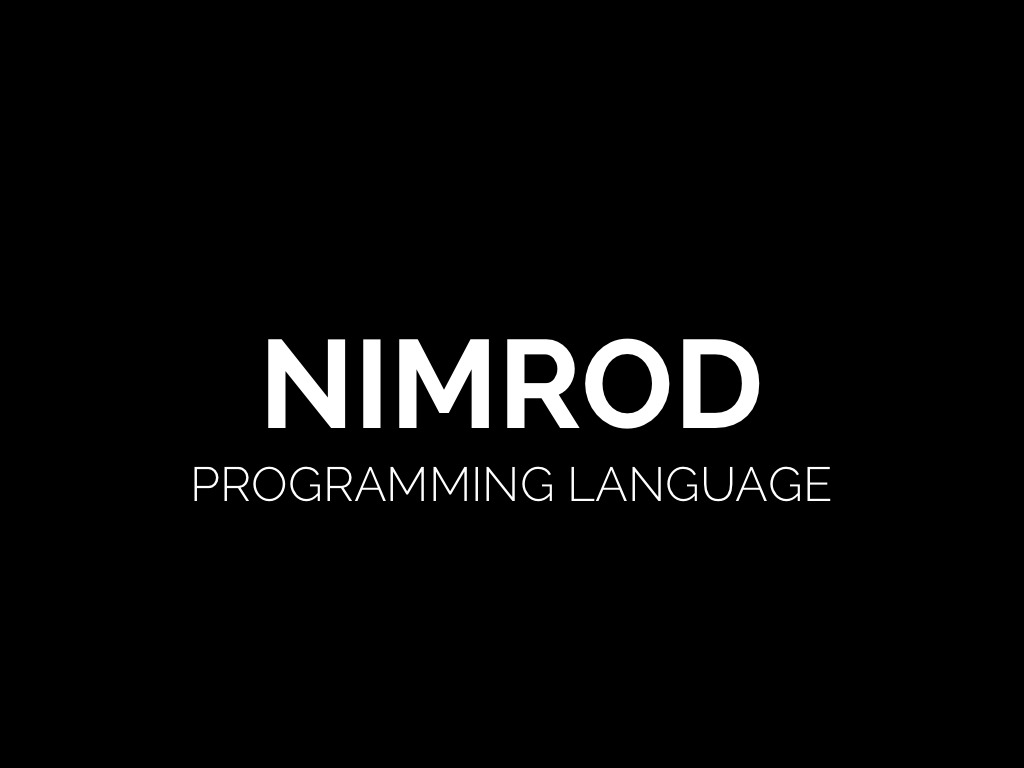 nimrod a new programming language The systems programming language and lower level language space is in a state of war with newcomers go, d, rust and now nimrod all taking on c/c++ not to mention the war in the blue-collar area with kotlin and ceylon taking on java.