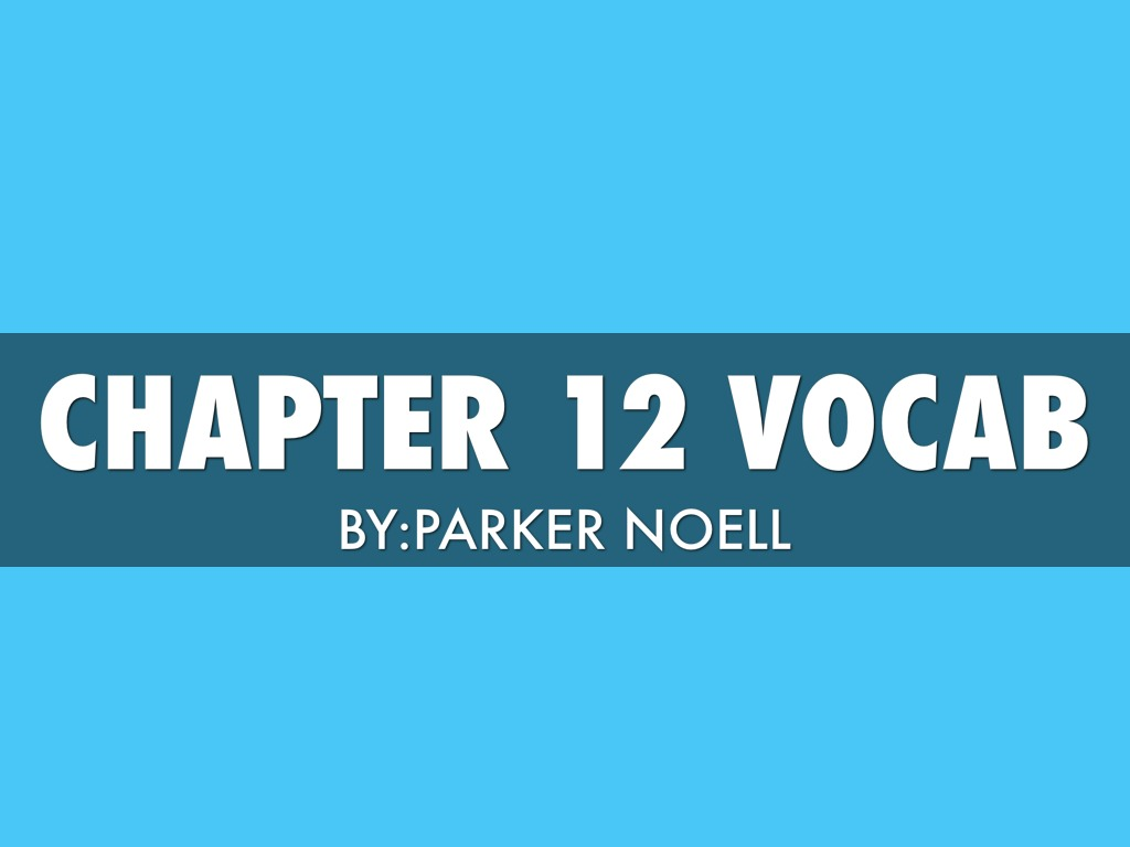 Chapter 12 Vocab