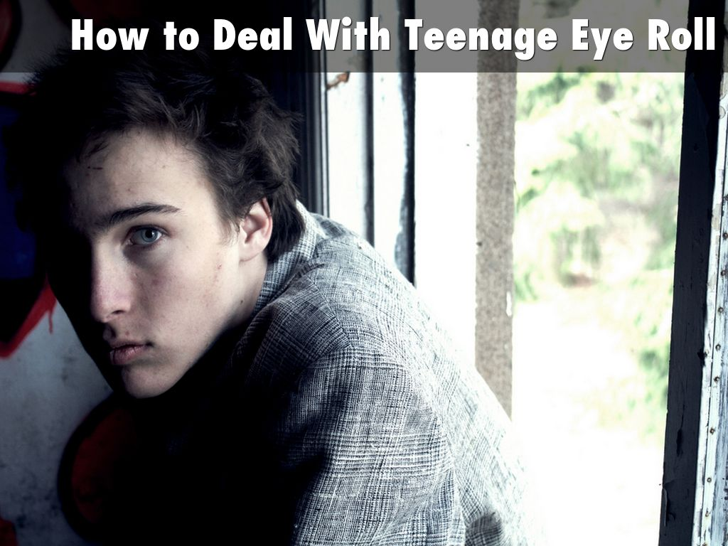 How to Deal With Teenage Eye Roll
