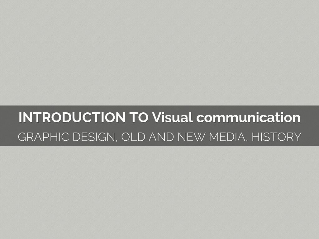 introduction to visual communication Design and application of graphic systems in the production of visual communications within frameworks of theories of communication and signs prereq: enrollment in.