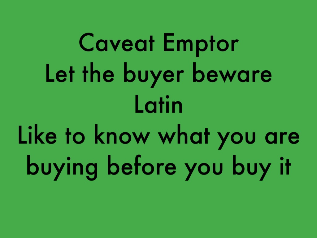 let the buyer beware caveat emptor