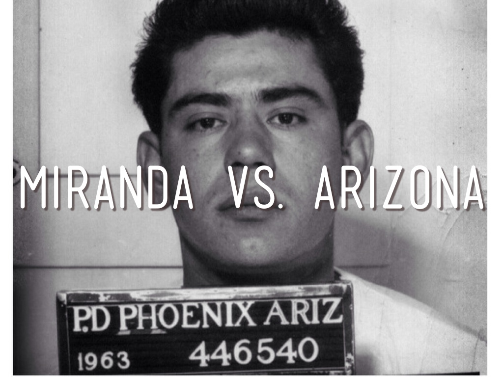 the miranda vs arizona case and the basic miranda right statements Miranda vs arizona: this case had to do with an ernest miranda who raped a patty mcgee after extracting a written confession from the rapist about the situation, miranda's lawyer argued that it was not valid since the phoenix police department failed to read miranda his rights, also in violation of the sixth amendment which is the right to counsel.