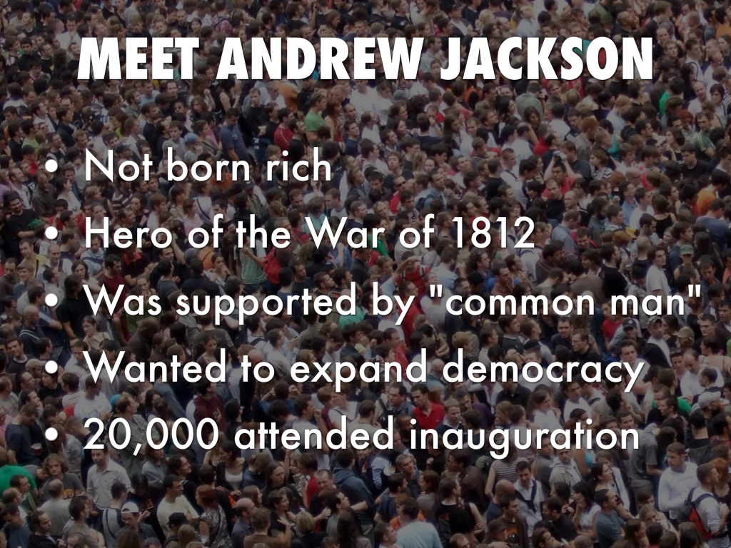 the life and democratic party of the common man andrew jackson Andrew jackson stood for the common man, being one of the only presidents born into poverty  this victorious man shaped the modern democratic party we know today.