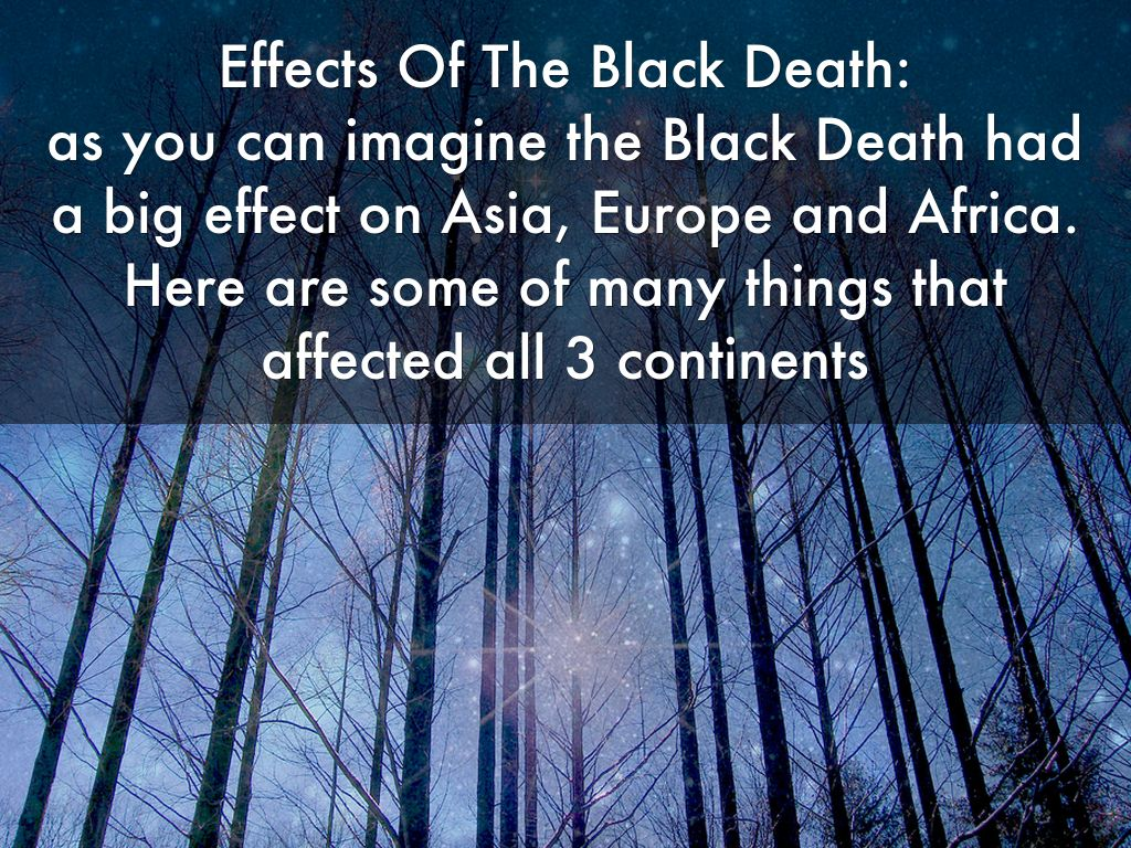 the effects of the black death The black death had many long-term consequences one was a series of vicious attacks on jews, lepers, and outsiders who were accused of.