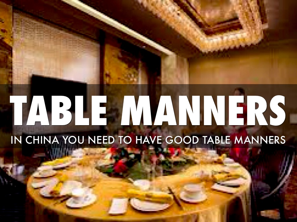 table manners in china essay Essays & papers differences betweeen chinese and western table manners - paper example differences betweeen chinese and western table manners differences between chinese and western table manners abstract: china is a nation of etiquette, whose table manners have a long history - differences betweeen chinese and western table manners introduction.