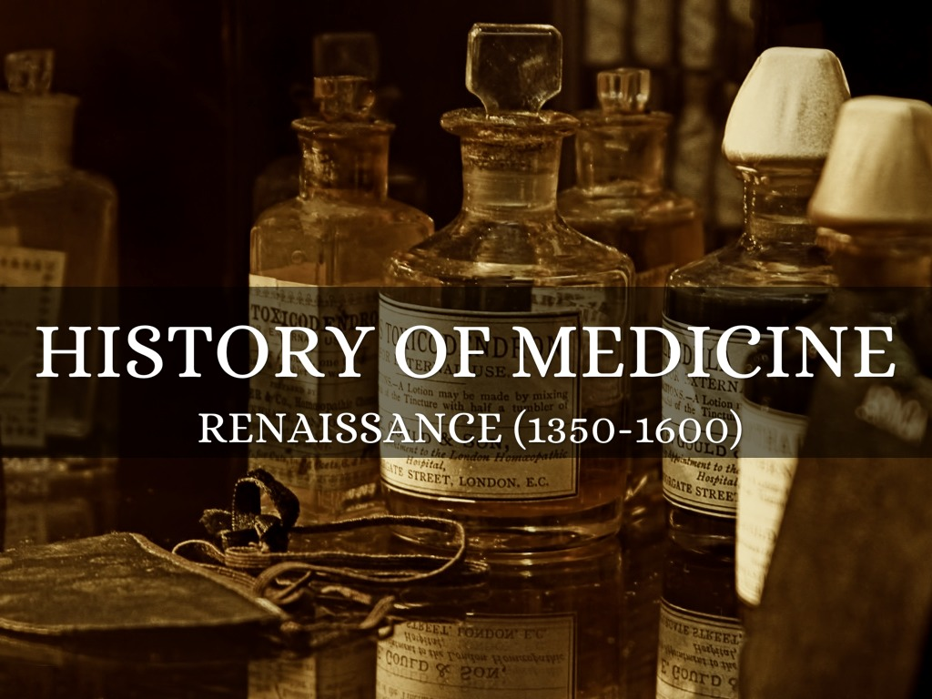 history of medicine renaissance 1100 bc – 323 bc – greeks 323 bc – 500 ad – romans 500 ad – 1350 –  middle/dark ages 1350 – 1750 – medical renaissance 1750 – 1900 – industrial .