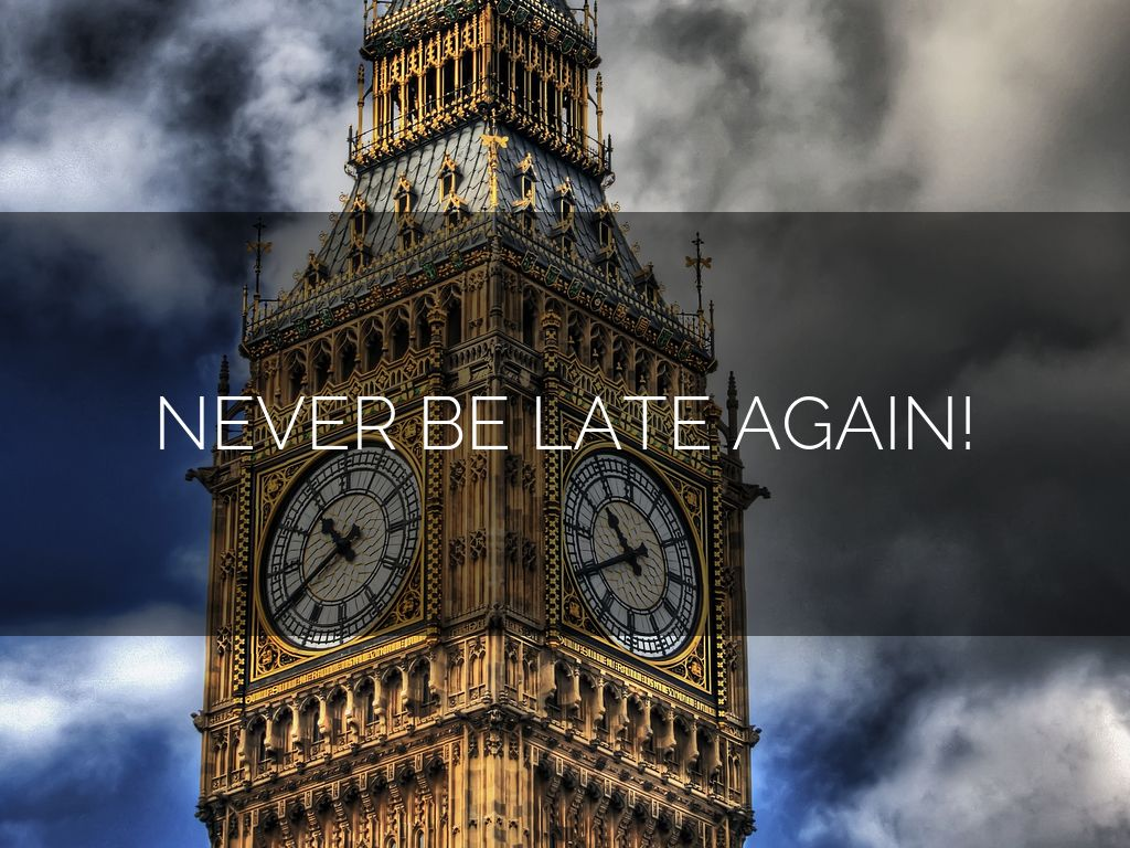 NEVER BE LATE AGAIN!