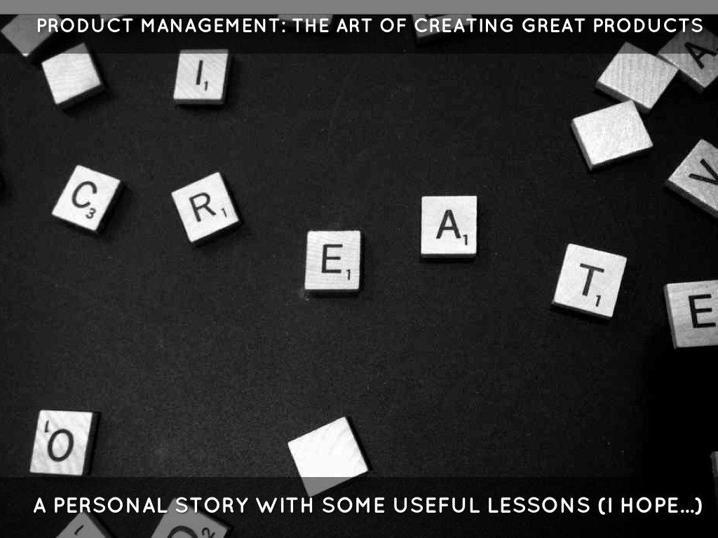 Creating Great Products: The Art Of Product Management