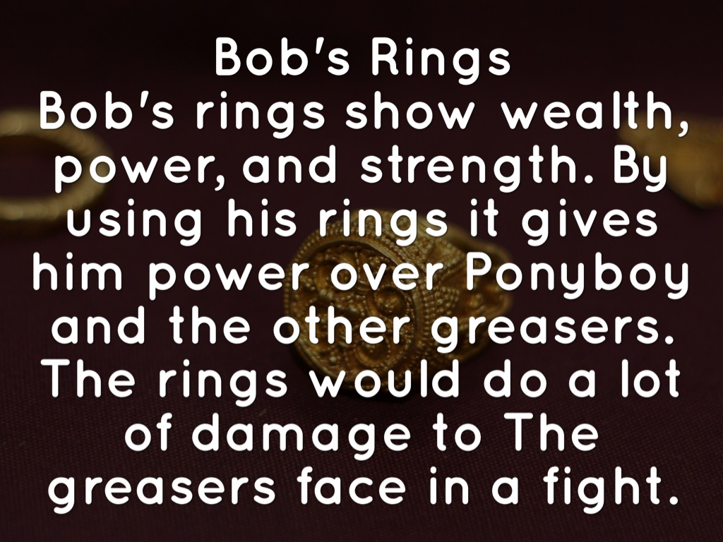 The outsiders by maggie dankis bobs rings show wealth power and strength by using his rings it gives him power over ponyboy and the other greasers the rings would do a lot of damage biocorpaavc Choice Image