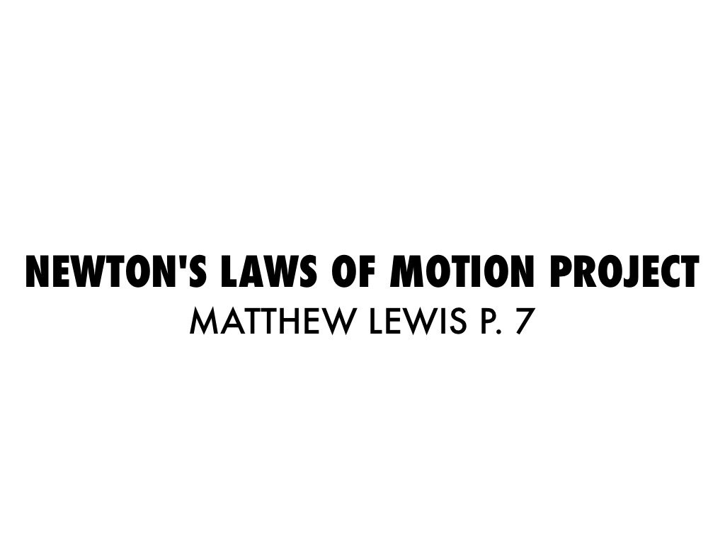 Newtons Law Of Motion Project by Matthew Lewis