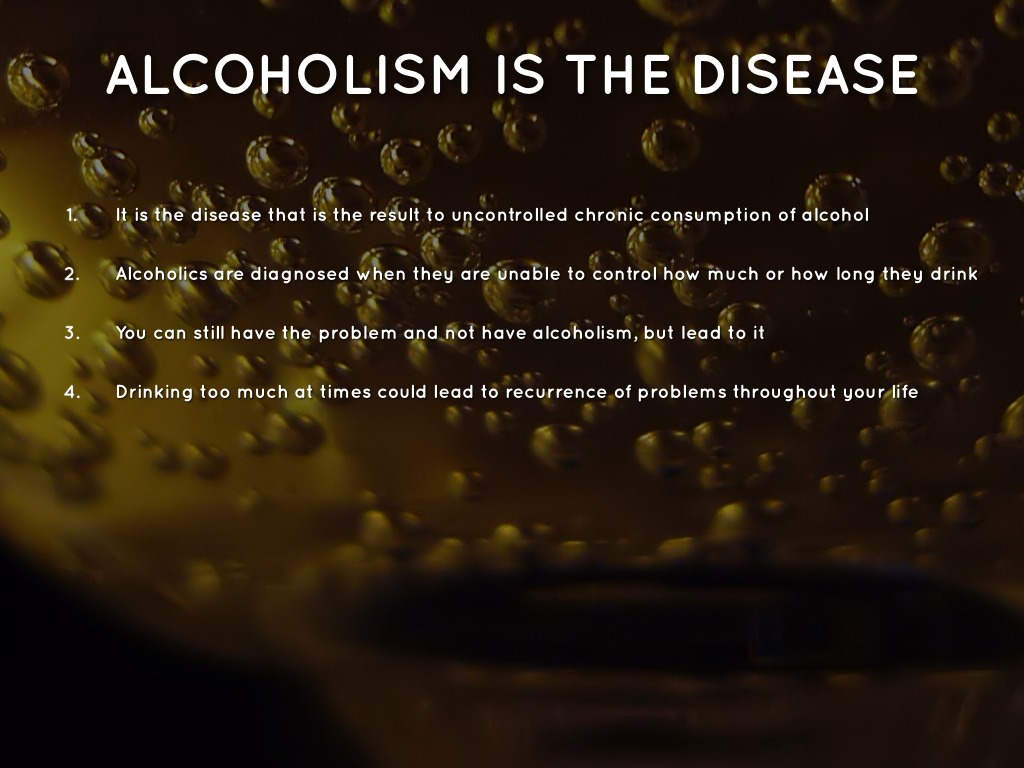 alcoholism a disease 2016-3-15  there are a great many controversies surrounding addiction one such controversy is whether or not addiction is disease as with the distinction betwe.