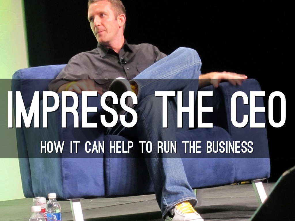 How to impress the CEO
