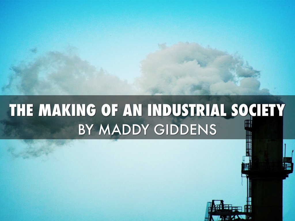 The Making Of An Industrial Society By Maddy Giddens