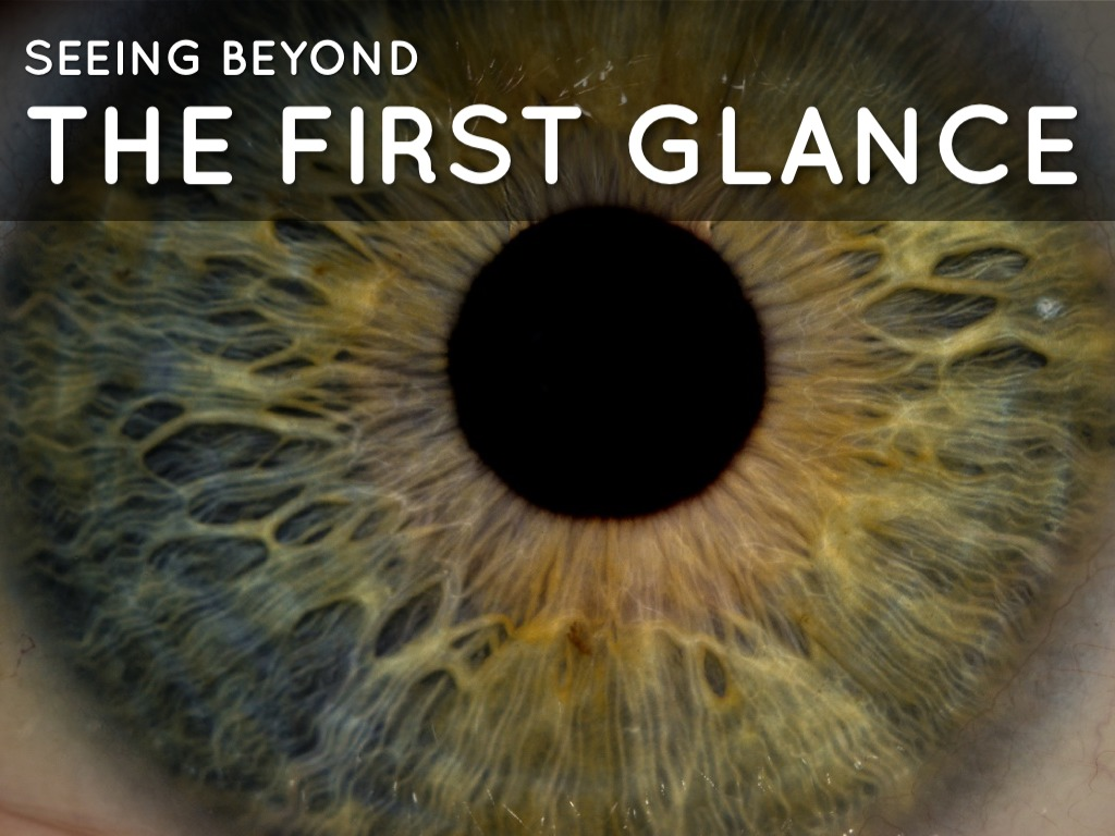 seeing beyond the first glance