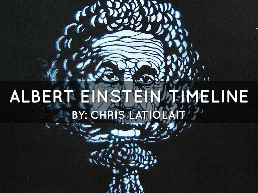 Albert Einstein Timeline by Chris Latiolait