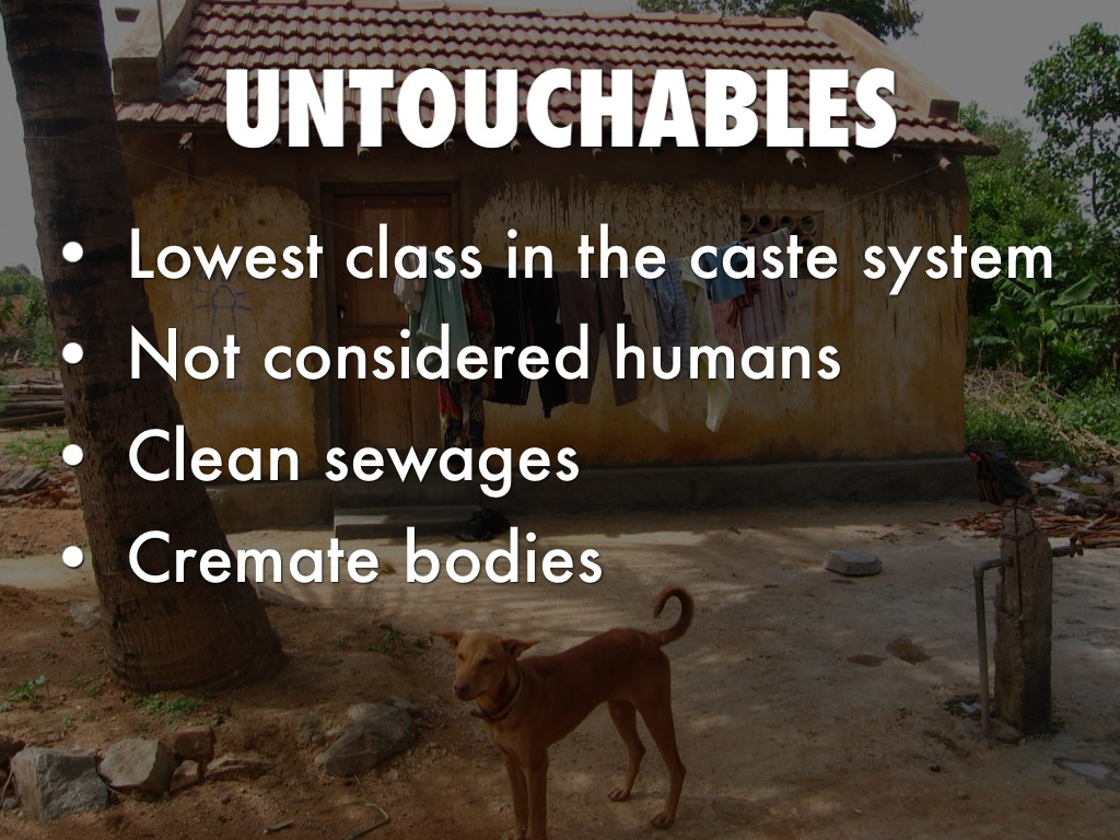 the untouchables in the caste system Dalits are not allowed to drink from the same wells, attend the same temples, wear shoes in the presence of an upper caste, or drink from the same cups in tea stalls, said smita narula, a senior researcher with human rights watch, and author of broken people: caste violence against india's untouchables human rights watch is a.