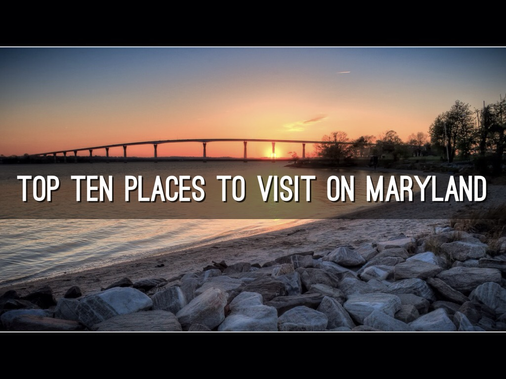 top ten places to visit in maryland by stephen jensne