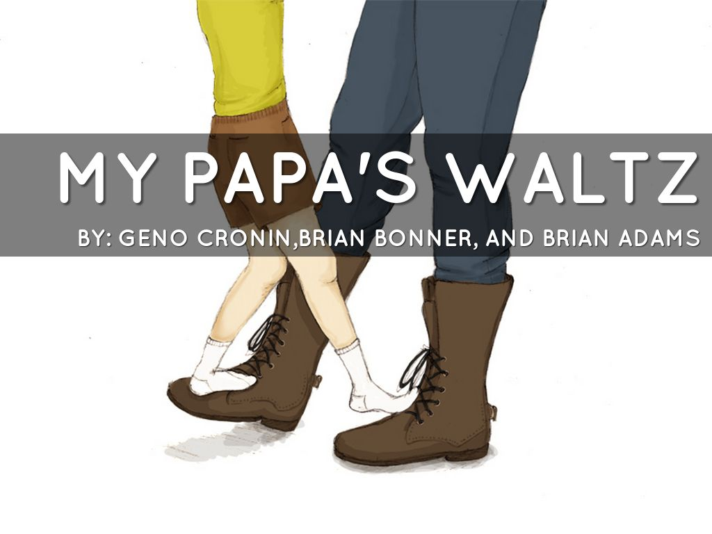 """papa waltz Each year as my students and i discuss twentieth-century poetry, i always can  count upon theodore roethke's """"my papa's waltz"""" to inspire some of the most."""