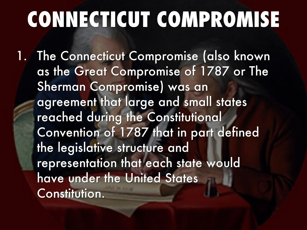 the connecticut compromise of 1787 Thanks to — or sometimes no thanks to — the connecticut compromise, reached during the constitutional convention of 1787, the us government has both a house of.