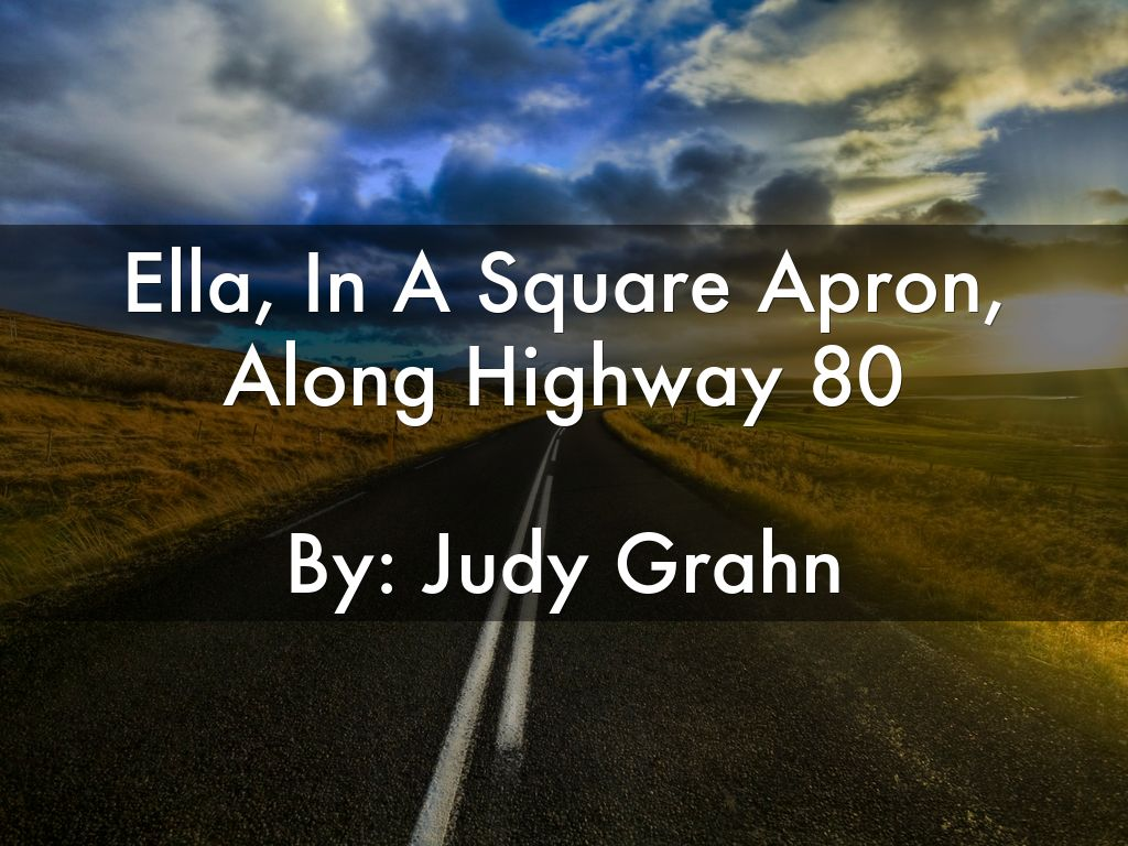 Ella, In A Square Apron, Along Highway 80  By: Judy Grahn