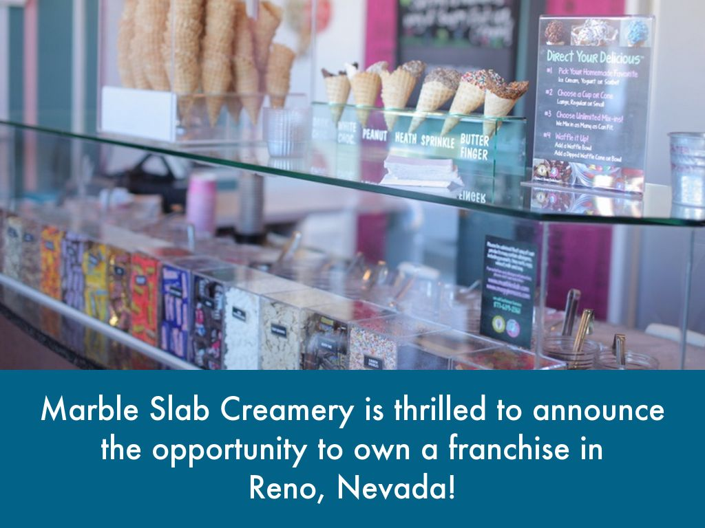 Marble Slab Creamery Is Thrilled To Announce The Opportunity Own A Franchise In Reno Nevada