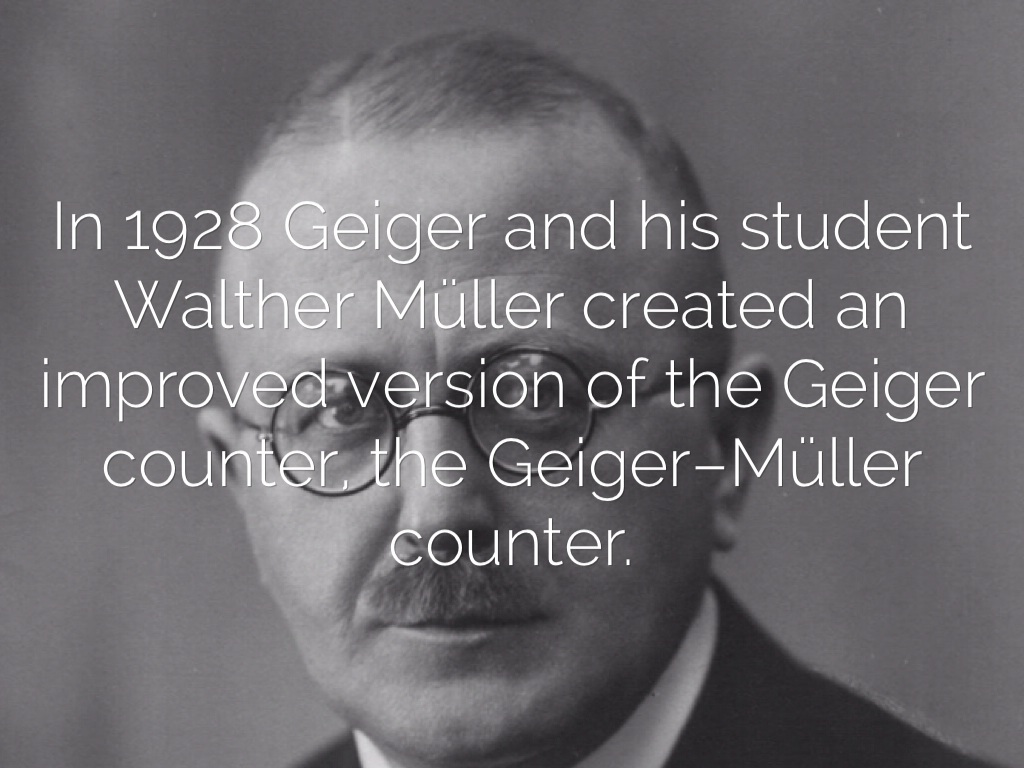 a short biography of hans geiger the inventor of the geiger counter Hans geiger(1882 – 1945)image: wikimedia user gfhund on september 30, 1882, german physicist johannes wilhelm geiger was born he is best known as the co-inventor of the geiger counter and for the geiger–marsden experiment which discovered the atomic nucleus.