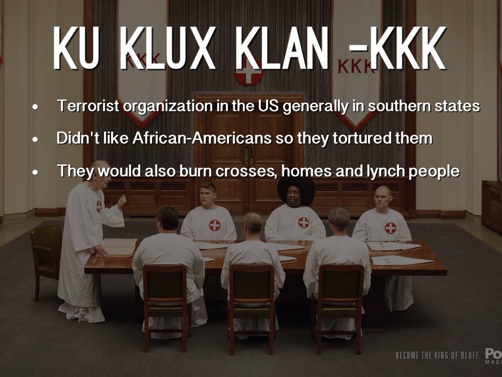 an opinion that the ku klux klan is a terrorist organization Ever been a 'leftist' organization that the ku klux klan was a leftist terrorism klan as primarily a racial-terrorism organization.