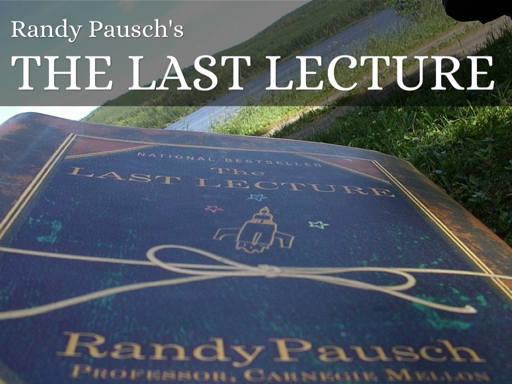 randy pausch s last lecture Randy pausch's name ricocheted around the world after he delivered his famous last lecture at carnegie mellon to a packed lessons after the last lecture.