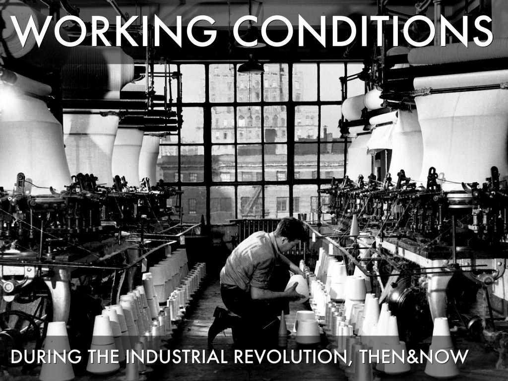 working conditions during the industrial revolution Working conditions working today is usually quite safe  illustration of a factory during the industrial revolution working life.