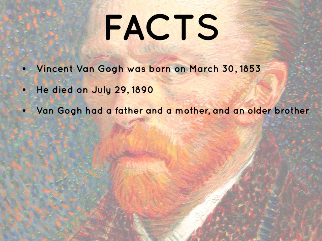facts about vincent van gogh Vincent van gogh is one of the most famous and revered artists of the world commonly known as a tortured individual, but highly respected by artists and spectators.
