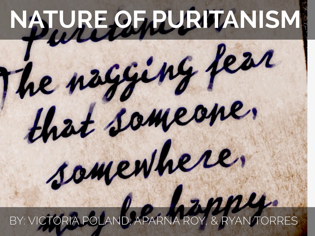 puritan view nature Puritan definition, a member of a group of protestants that arose in the 16th century within the church of england, demanding the simplification of doctrine and.