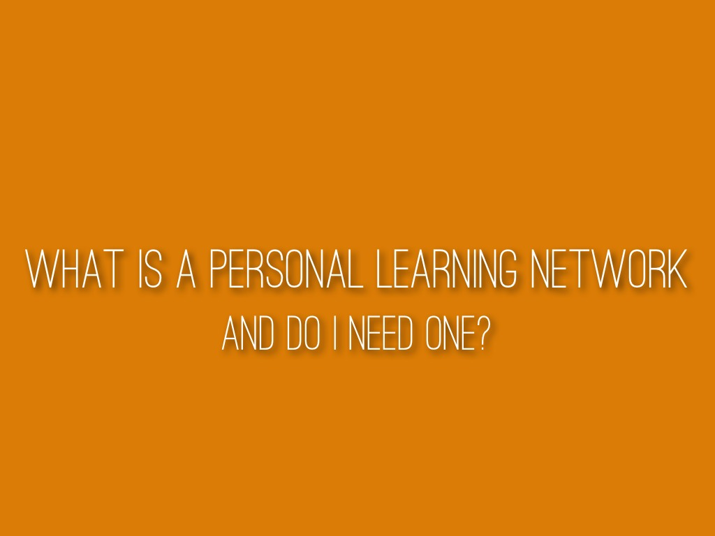 what is a personal learning network & do I need one?