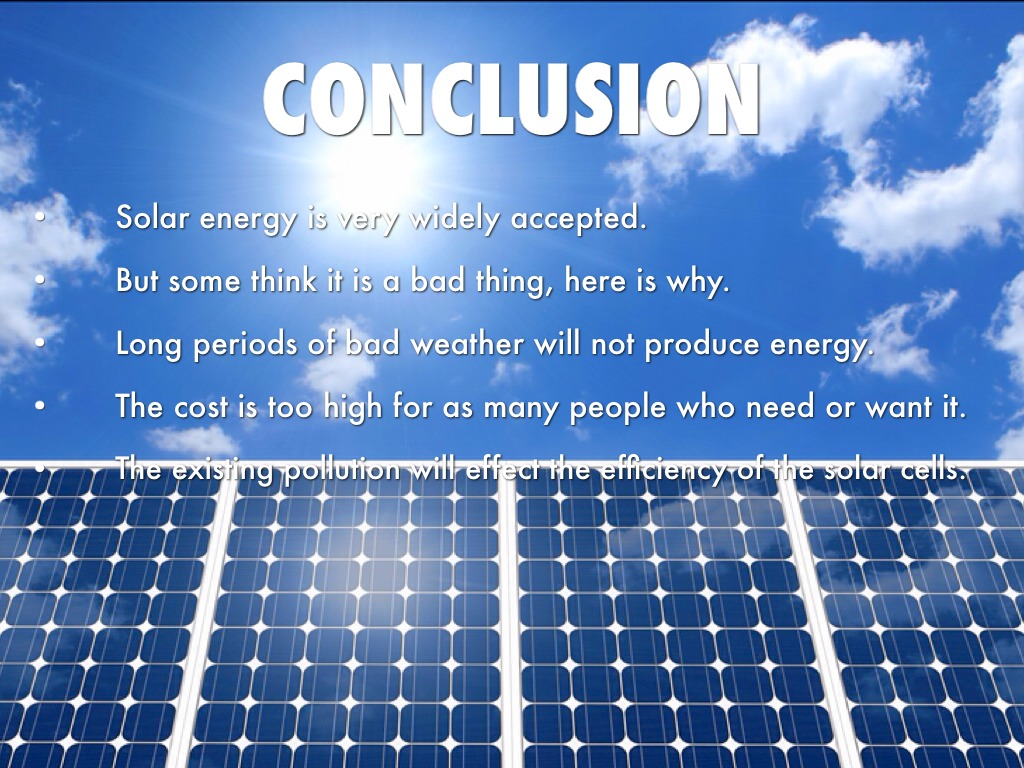 conclusion of solar energy report Solar power is gaining ground as a mainstream energy technology, but cost of  materials and low efficiencies are still holding it back  conclusions  focus  report: nanotechnology and photovoltaics - eu obervatorynano.