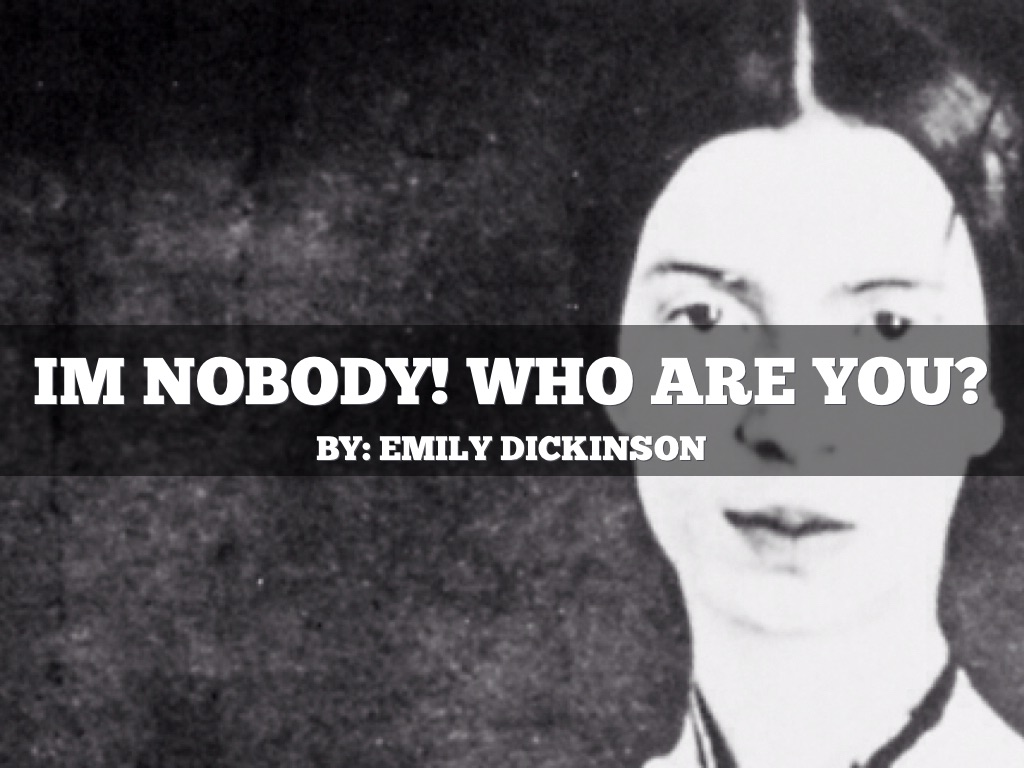 review of im nobody who are you I'm nobody who are you i'm nobody who are you are you - nobody - too then there's a pair of us don't tell they'd advertise - you know.