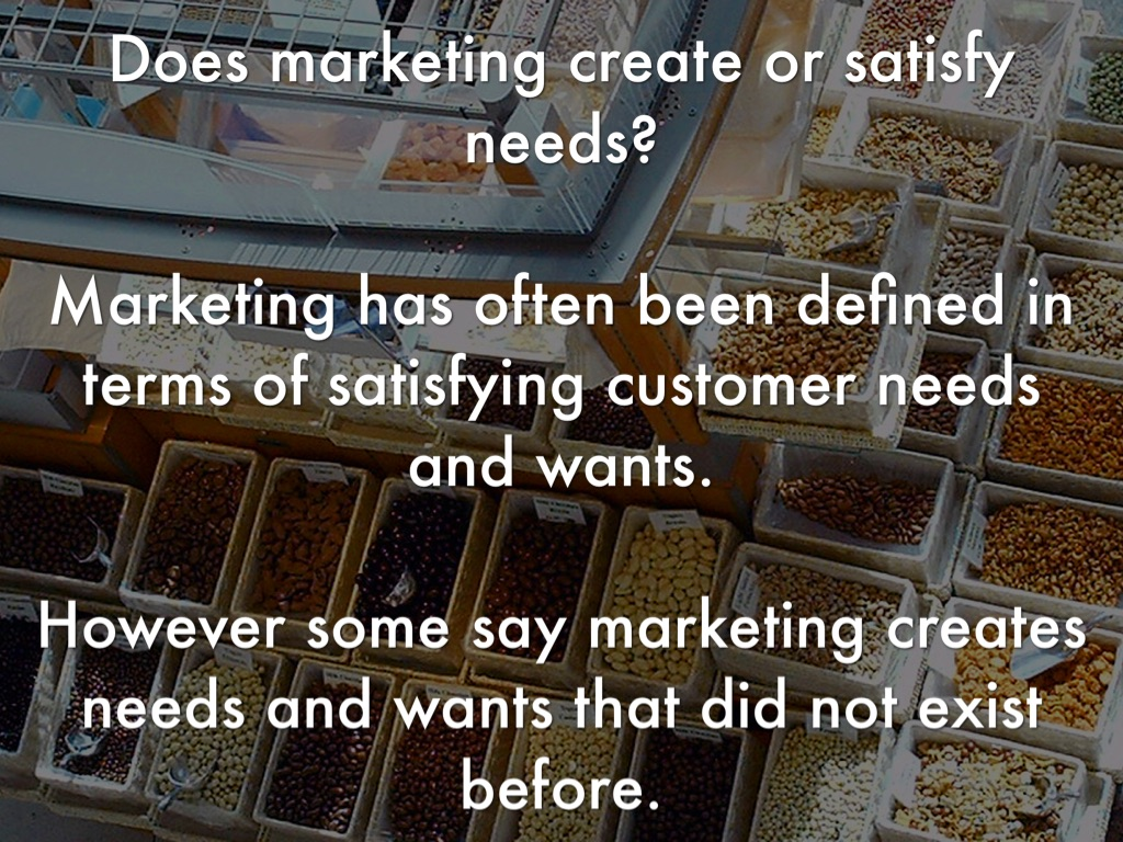 does marketing create needs and wants Consumer needs and wants wants are things that better able to advertise to satisfy those needs create products to marketing - customer need, wants.
