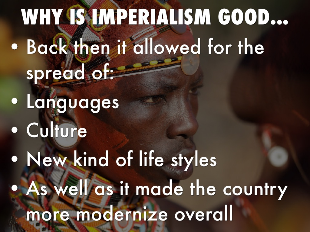 why is imperialism good