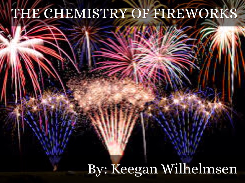 the chemistry of fireworks chemistry essay The chemistry of fireworks by: alex hollis slideshare uses cookies to improve functionality and performance, and to provide you with relevant advertising if you continue browsing the site, you agree to the use of cookies on this website.