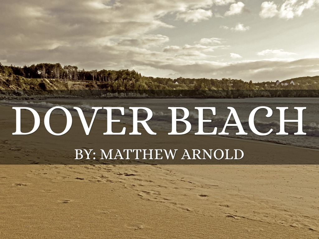 dover beach matthew arnold bout metaphor Transcript of dover beach by: matthew arnold critical theory a commentary arnold's dover beach : refers to religion and faith in a metaphor.