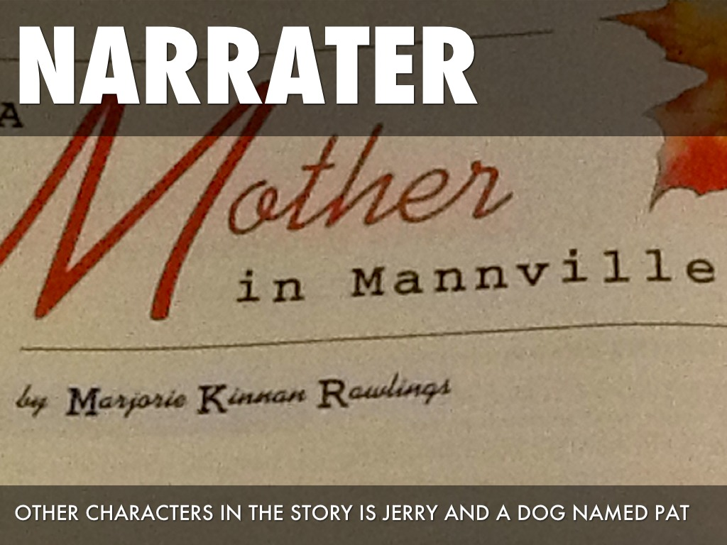 a mother in mannville A mother in mannville story by: marjorie rawlings project by: owen cronce summary the story takes place in a cottage maintained by an orphanage a woman has come to.