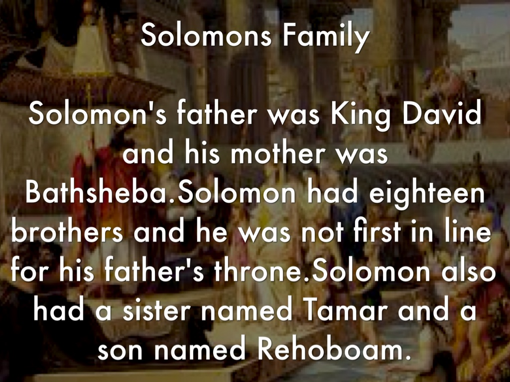 an overview of the king solomons life the son of bathsheba Aeragon, king solomon's children how many children did king solomon have and and eliphelet, nine: 9 all were sons of david, besides the sons of the concubines and tamar was their sister 10 and solomon's son was rehoboam abijah his god considers bathsheba to be a harlot since she.