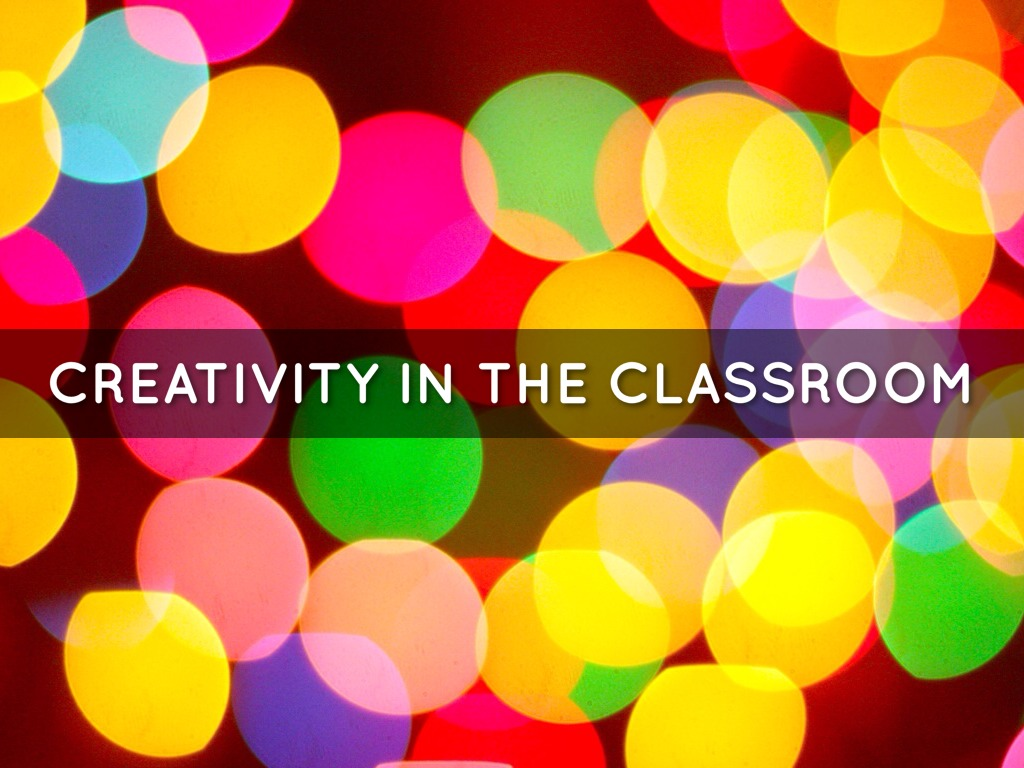 Creativity In The Classroom by Christy Deaton