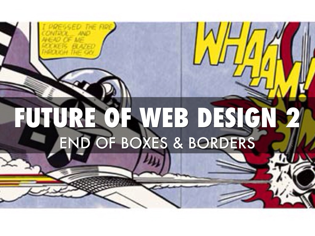 Future Of Web Design 2: End Of Boxes & Borders
