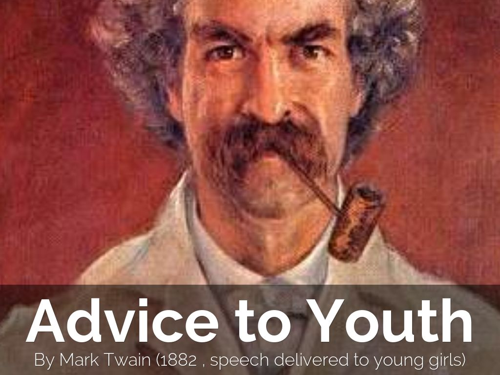 advice to youth by mark twain essay Advice to youth topic advice to youth  is a satirical essay written by mark twain ( samuel clemens ) in 1882 he was asked to write something to the youth of america.