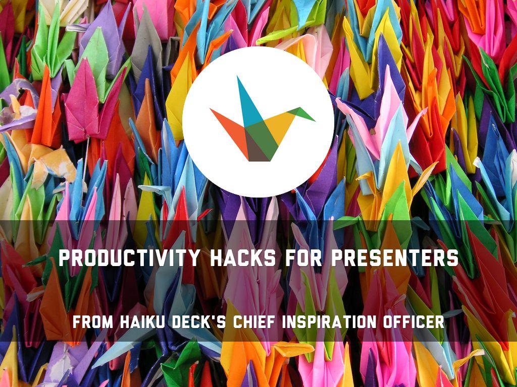 Productivity Hacks for Presenters