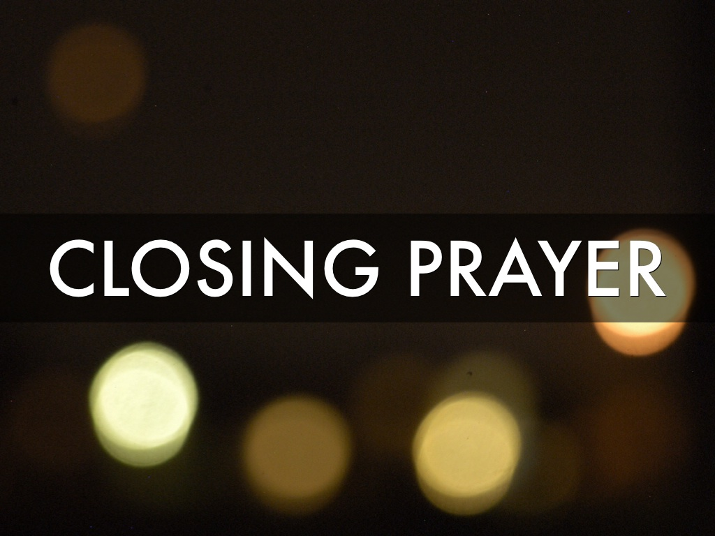 "closing prayer Questions have been raised in our district regarding the ""closing prayer"" some groups think the ""our father"" the lord's prayer is the only closing prayer to use."