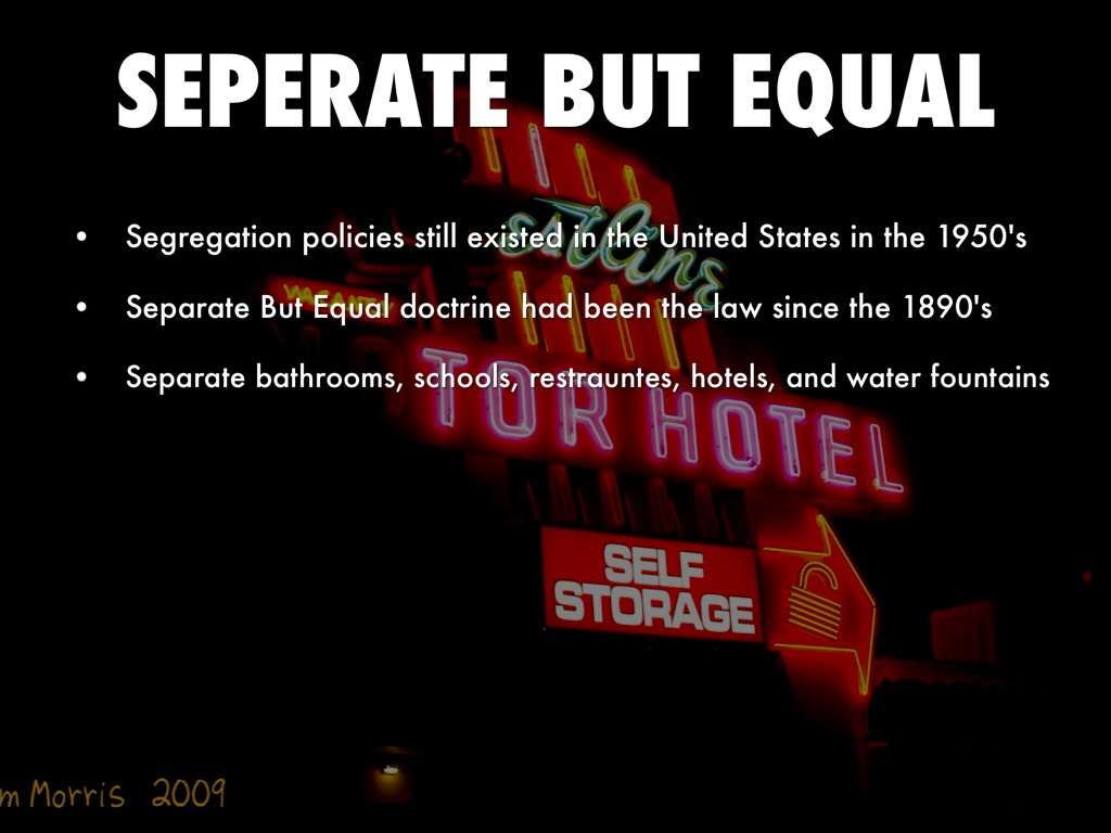 """segregation seperate but equal Their goal was to overturn the """"separate but equal"""" doctrine by building a case that would force the supreme court to declare that even if accommodations were """"equal"""" in other ways, segregation itself was unconstitutional."""