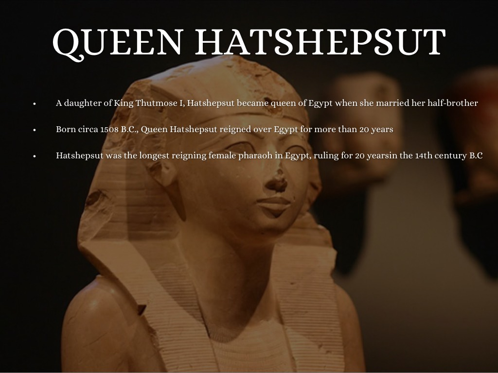 the reign of queen hatshepsut over egypt Hatshepsut was an egyptian queen of the xviii dynasty took the throne after her husband's death, she held effective power for over 20 years since thutmose iii was too young to assume the throne.