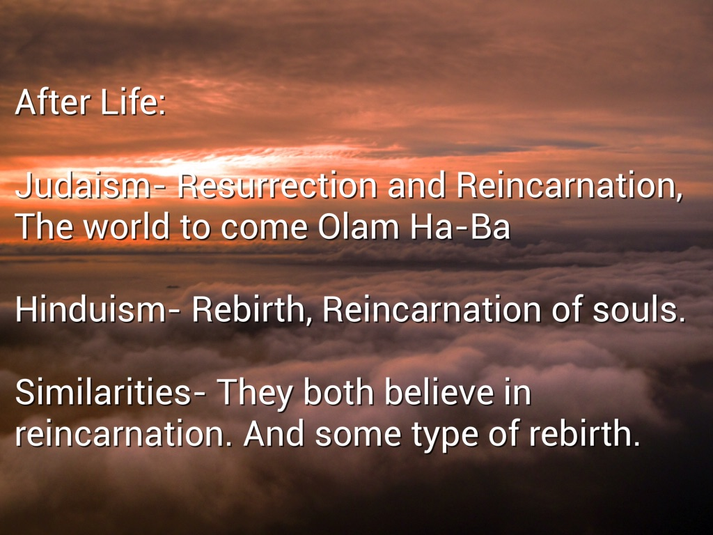 reincarnation and resurrection Reincarnation is a hindu-tibetan belief in the transmigration of the soul of a person after death to another body rebirth , is the buddhist belief in the continuity of the subconscious mind of a person (the storehouse of desires and life tendencies of karma ) - to a new fresh life at rebirth.