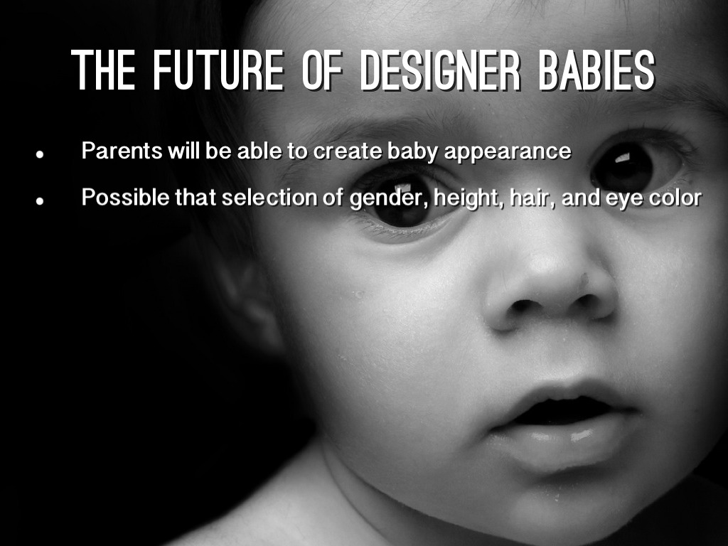 expository essay on designer babies Designer babies thesis statement so, you want to be an interior designer interior design careers are full of excitement, hard work and potentially a lot of money a designer is a businesspe.